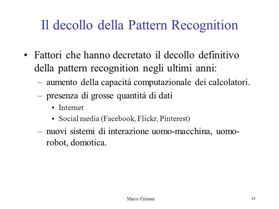 Marco Cristani 48 Il decollo della Pattern Recognition Fattori che hanno decretato il decollo definitivo della pattern recognition negli ultimi anni: