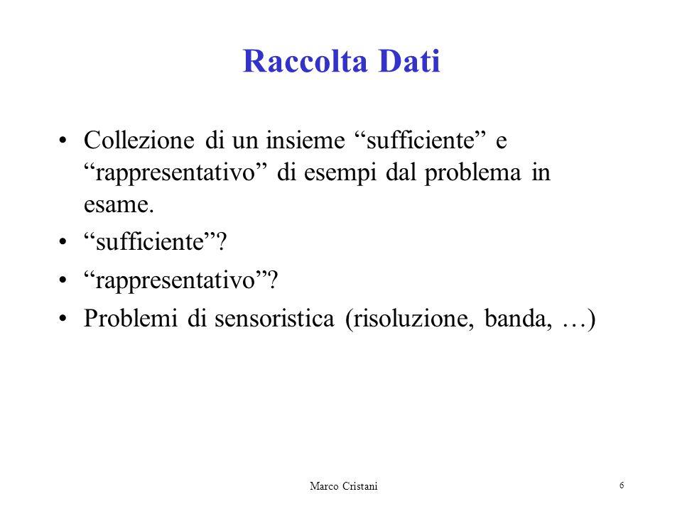 Marco Cristani 6 Raccolta Dati Collezione di un insieme sufficiente e rappresentativo di esempi dal problema in esame. sufficiente? rappresentativo? P
