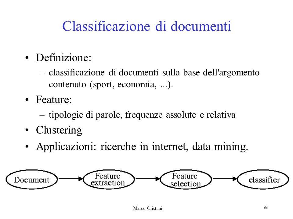 Marco Cristani 60 Classificazione di documenti Definizione: –classificazione di documenti sulla base dell'argomento contenuto (sport, economia,...). F