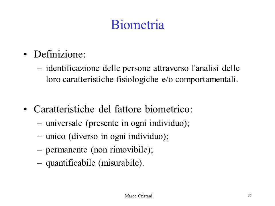 Marco Cristani 65 Biometria Definizione: –identificazione delle persone attraverso l'analisi delle loro caratteristiche fisiologiche e/o comportamenta
