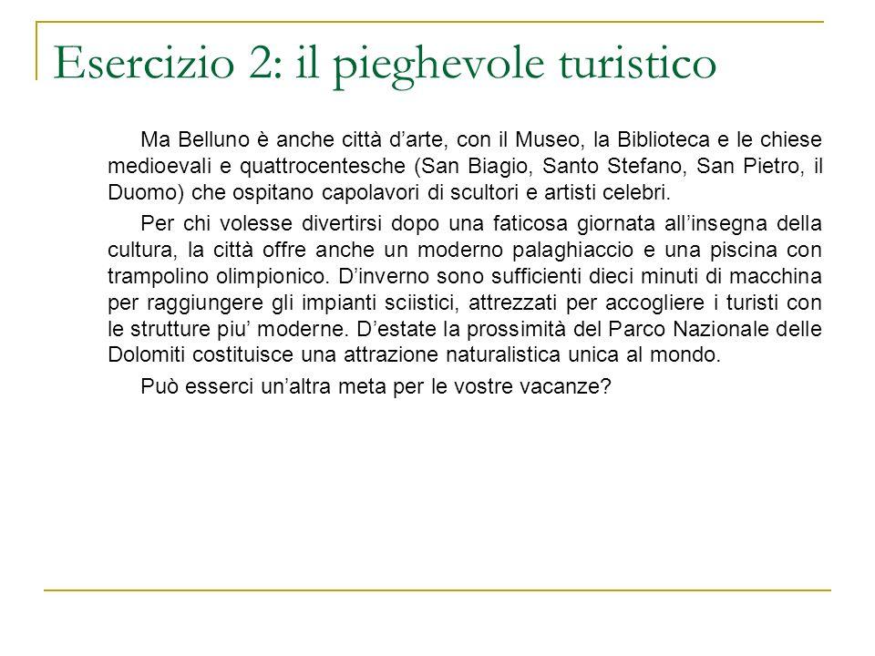 Esercizio 2: il pieghevole turistico Ma Belluno è anche città darte, con il Museo, la Biblioteca e le chiese medioevali e quattrocentesche (San Biagio