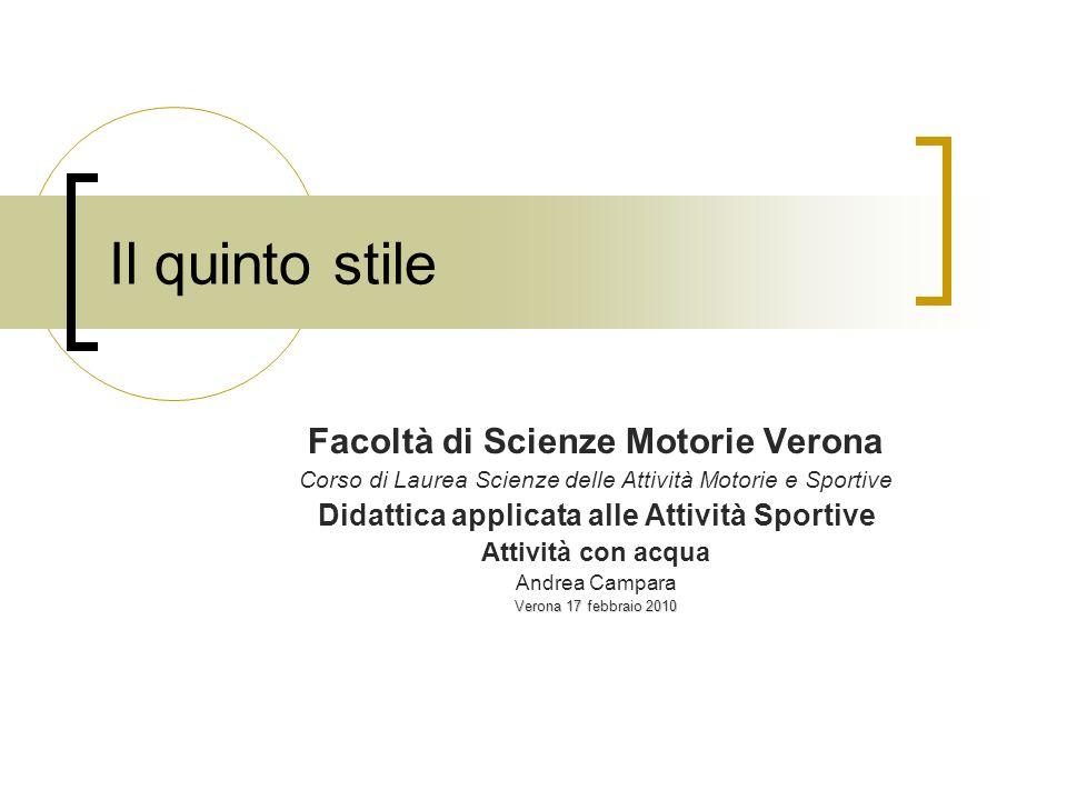 Il quinto stile Facoltà di Scienze Motorie Verona Corso di Laurea Scienze delle Attività Motorie e Sportive Didattica applicata alle Attività Sportive