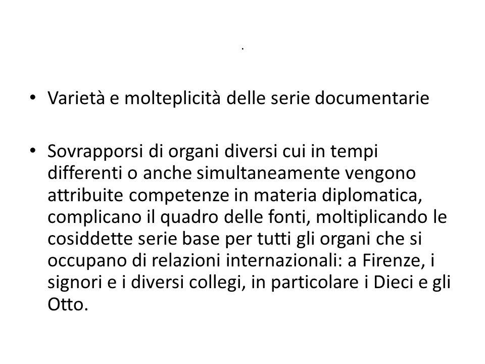 . Varietà e molteplicità delle serie documentarie Sovrapporsi di organi diversi cui in tempi differenti o anche simultaneamente vengono attribuite com