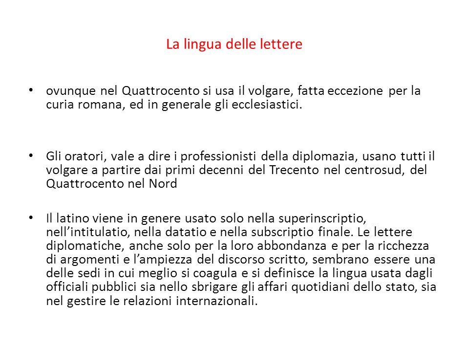 La lingua delle lettere ovunque nel Quattrocento si usa il volgare, fatta eccezione per la curia romana, ed in generale gli ecclesiastici. Gli oratori