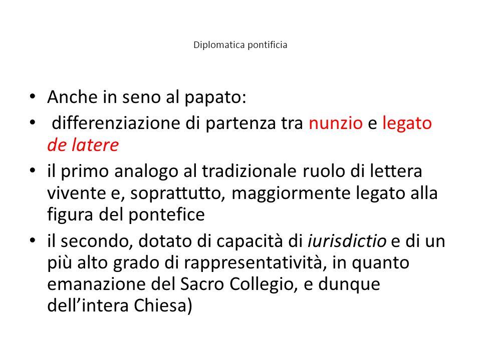 Diplomatica pontificia Anche in seno al papato: differenziazione di partenza tra nunzio e legato de latere il primo analogo al tradizionale ruolo di l