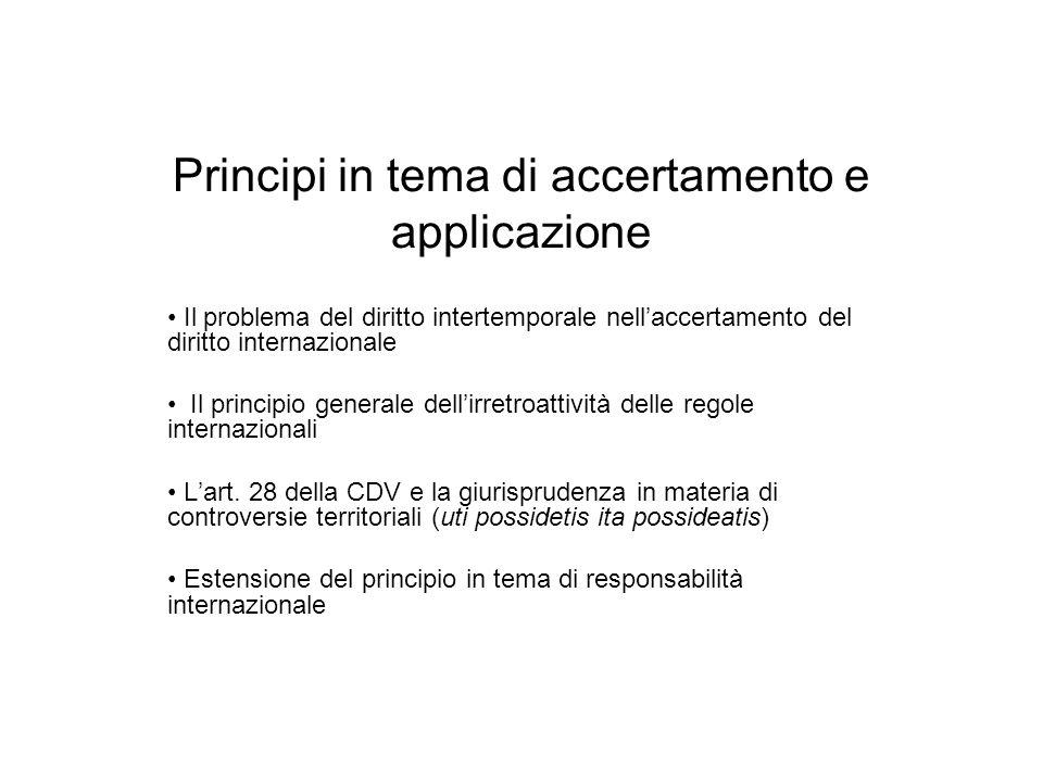 Principi in tema di accertamento e applicazione Il problema del diritto intertemporale nellaccertamento del diritto internazionale Il principio genera