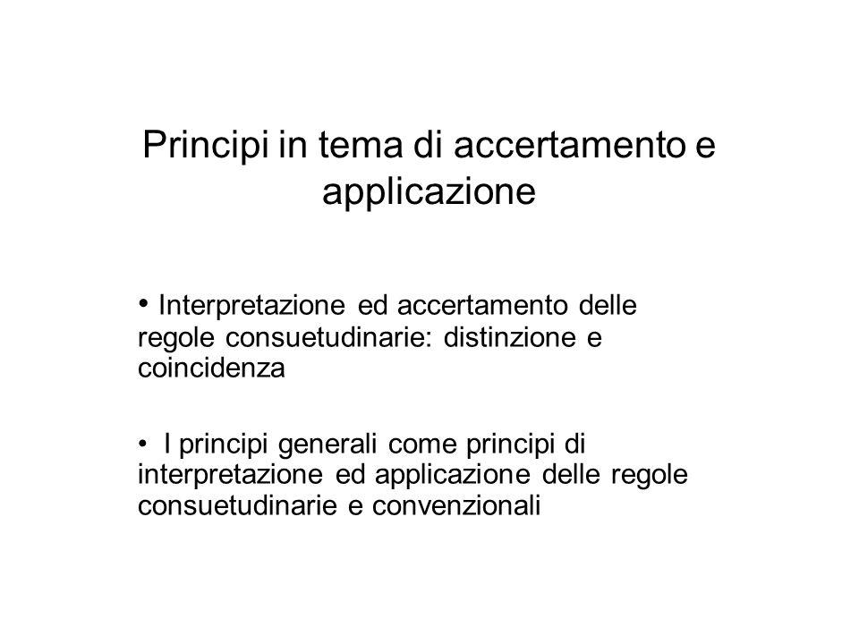 Principi in tema di accertamento e applicazione Interpretazione ed accertamento delle regole consuetudinarie: distinzione e coincidenza I principi gen