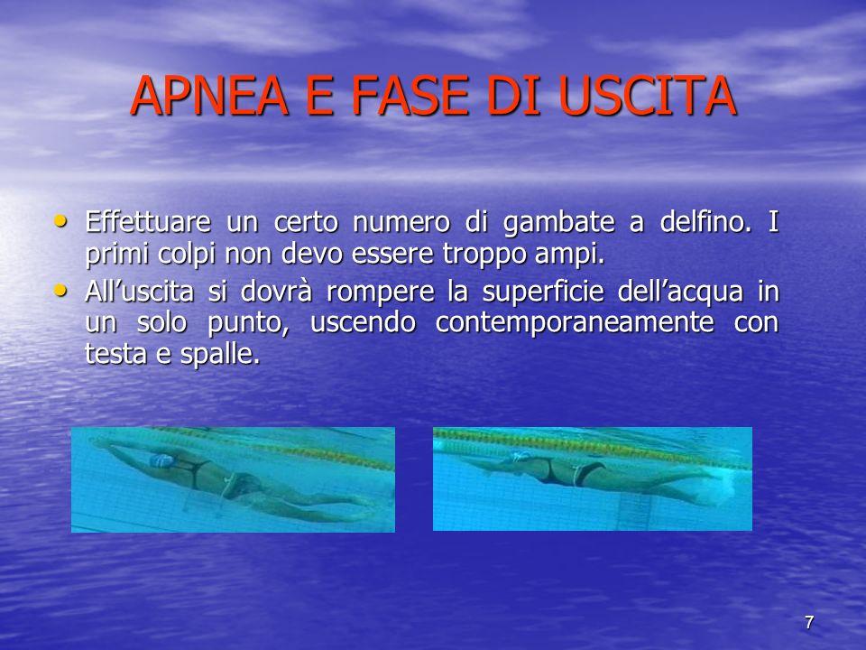 7 APNEA E FASE DI USCITA Effettuare un certo numero di gambate a delfino.