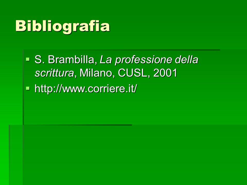Bibliografia S. Brambilla, La professione della scrittura, Milano, CUSL, 2001 S. Brambilla, La professione della scrittura, Milano, CUSL, 2001 http://
