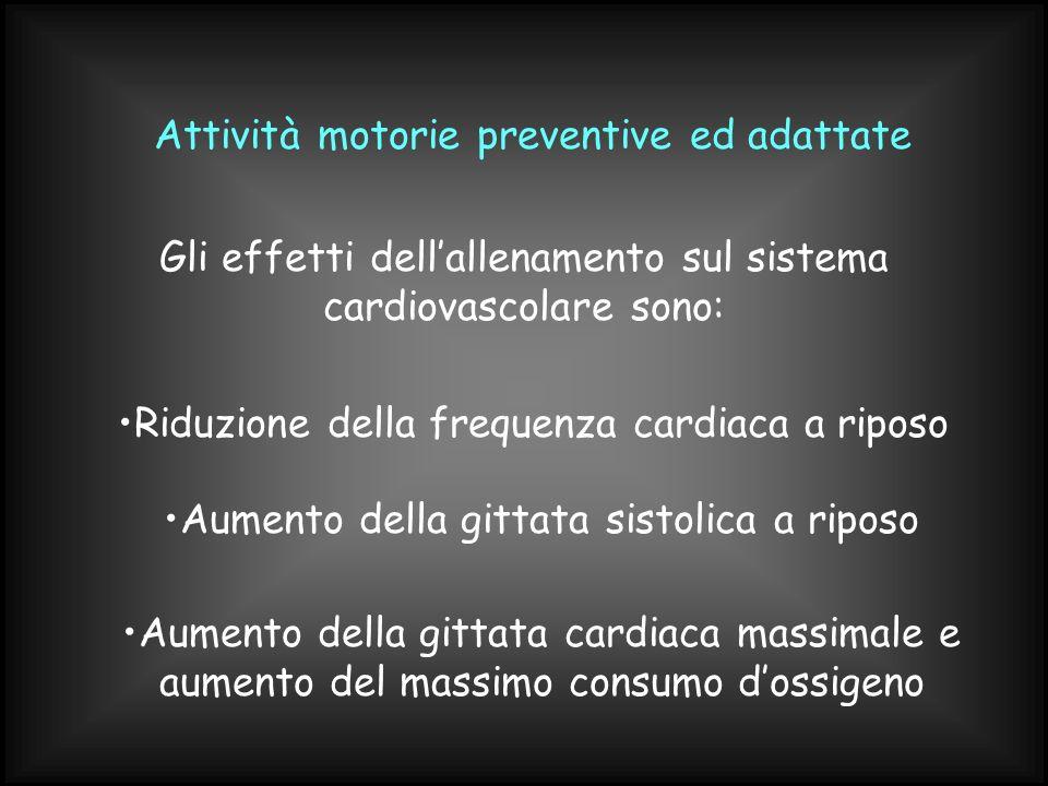 Attività motorie preventive ed adattate Gli effetti dellallenamento sul sistema cardiovascolare sono: Riduzione della frequenza cardiaca a riposo Aume