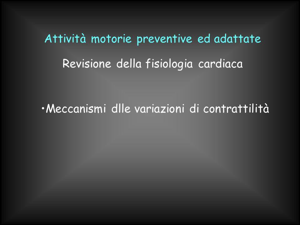 Attività motorie preventive ed adattate Meccanismi dlle variazioni di contrattilità Revisione della fisiologia cardiaca
