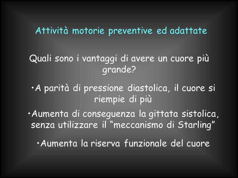 Attività motorie preventive ed adattate Quali sono i vantaggi di avere un cuore più grande? A parità di pressione diastolica, il cuore si riempie di p