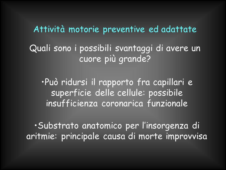 Attività motorie preventive ed adattate Può ridursi il rapporto fra capillari e superficie delle cellule: possibile insufficienza coronarica funzional