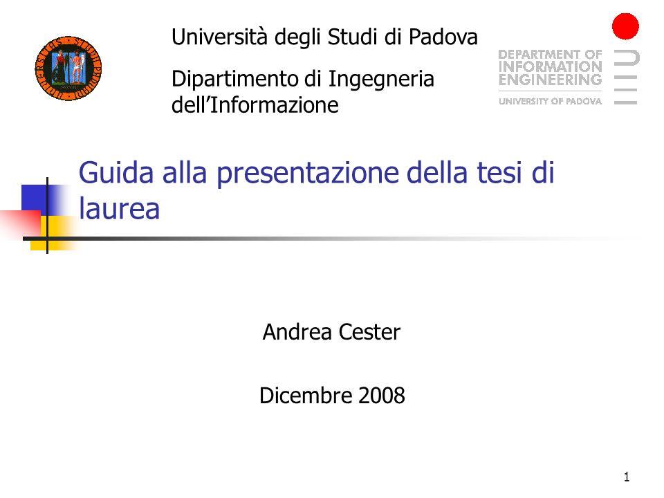 1 Guida alla presentazione della tesi di laurea Andrea Cester Dicembre 2008 Università degli Studi di Padova Dipartimento di Ingegneria dellInformazio