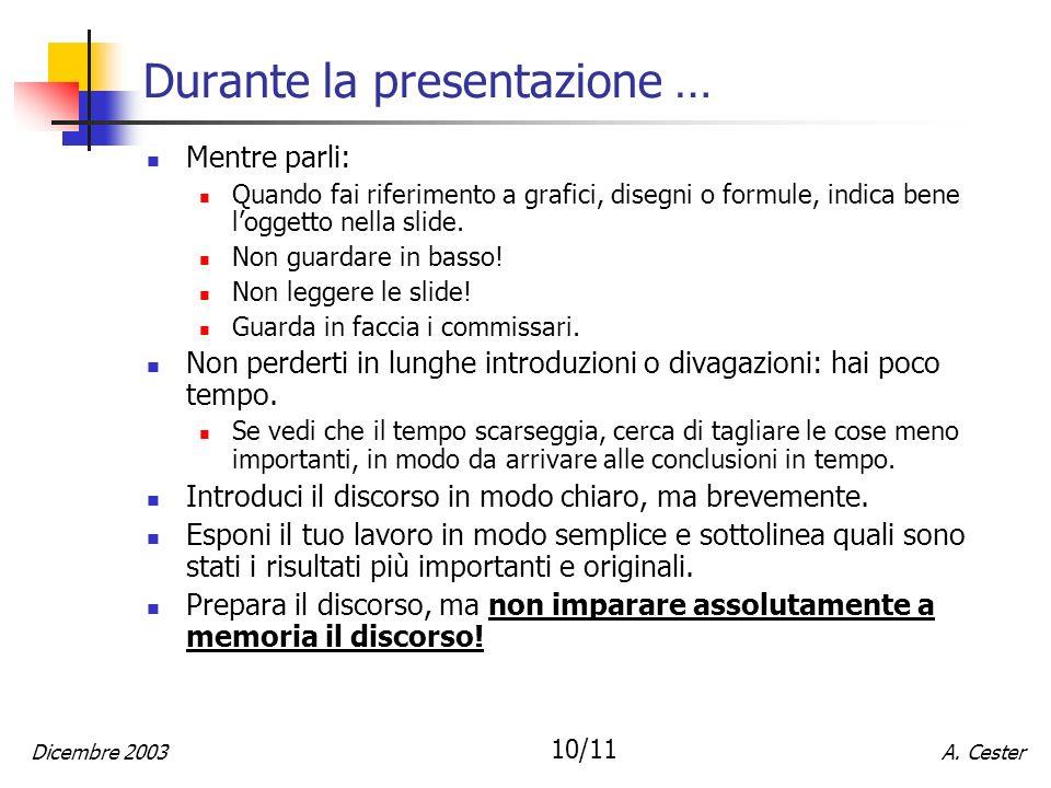 A. CesterDicembre 2003 10/11 Durante la presentazione … Mentre parli: Quando fai riferimento a grafici, disegni o formule, indica bene loggetto nella