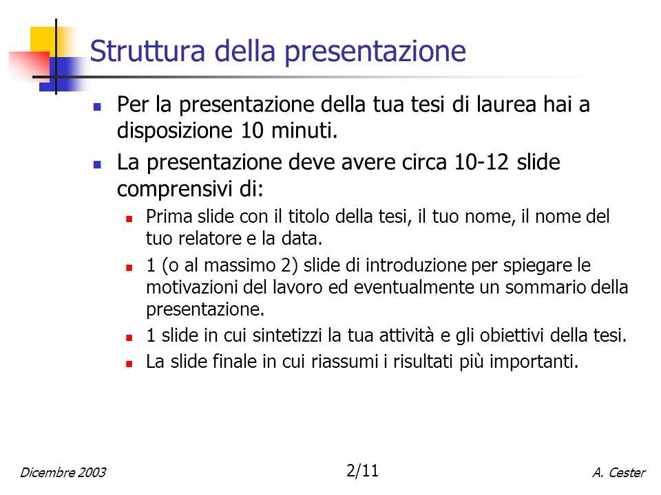 A. CesterDicembre 2003 2/11 Struttura della presentazione Per la presentazione della tua tesi di laurea hai a disposizione 10 minuti. La presentazione