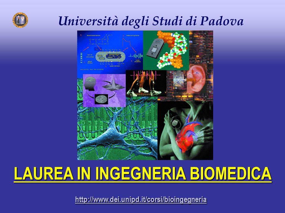 Università degli Studi di Padova http://www.dei.unipd.it/corsi/bioingegneria LAUREA IN INGEGNERIA BIOMEDICA