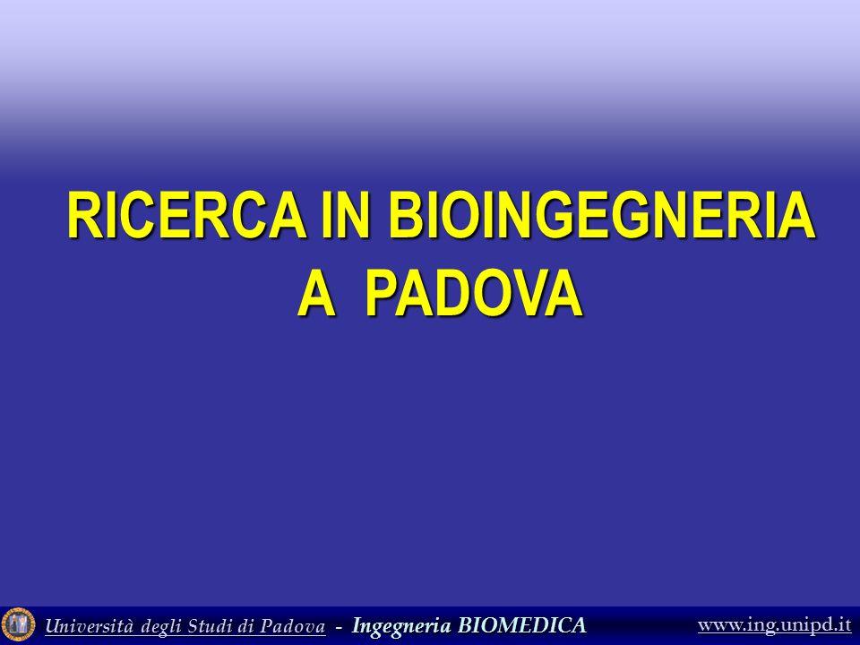 Università degli Studi di PadovaUniversità degli Studi di Padova - Ingegneria BIOMEDICA Università degli Studi di Padova www.ing.unipd.it RICERCA IN B