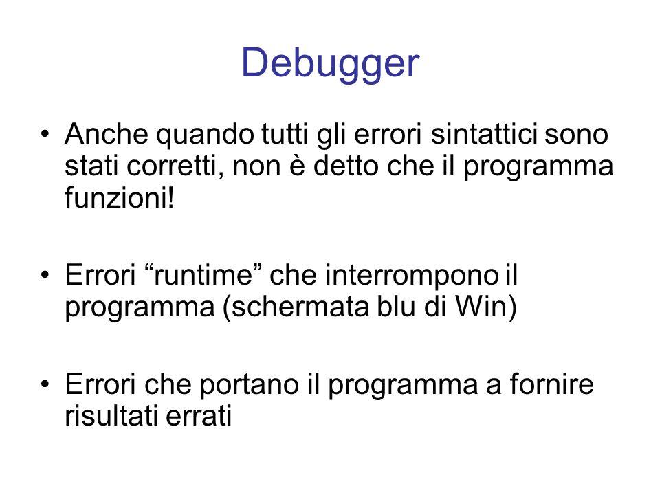 Debugger Anche quando tutti gli errori sintattici sono stati corretti, non è detto che il programma funzioni! Errori runtime che interrompono il progr