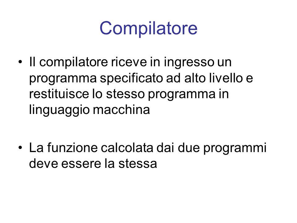 Compilatore Il compilatore riceve in ingresso un programma specificato ad alto livello e restituisce lo stesso programma in linguaggio macchina La fun