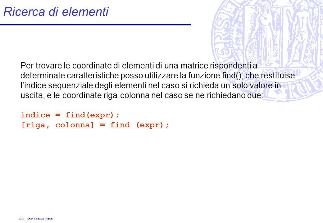 DEI - Univ. Padova (Italia) Ricerca di elementi Per trovare le coordinate di elementi di una matrice rispondenti a determinate caratteristiche posso u