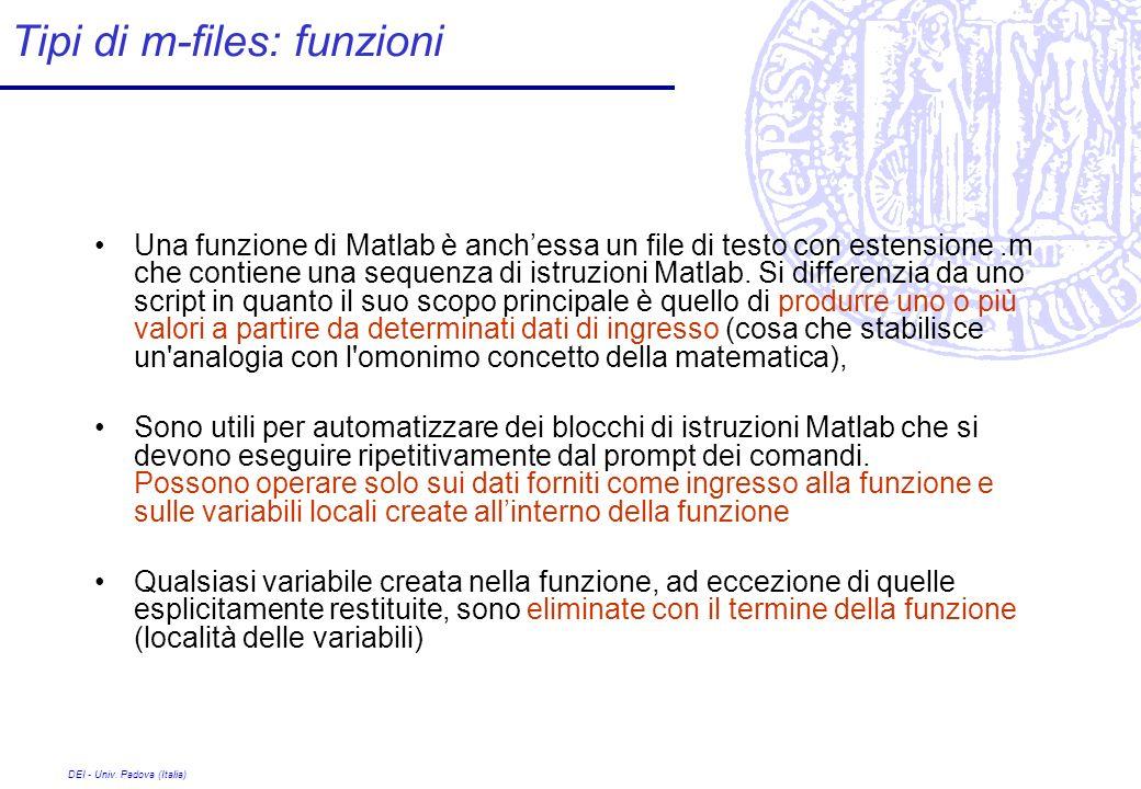 DEI - Univ. Padova (Italia) Tipi di m-files: funzioni Una funzione di Matlab è anchessa un file di testo con estensione.m che contiene una sequenza di