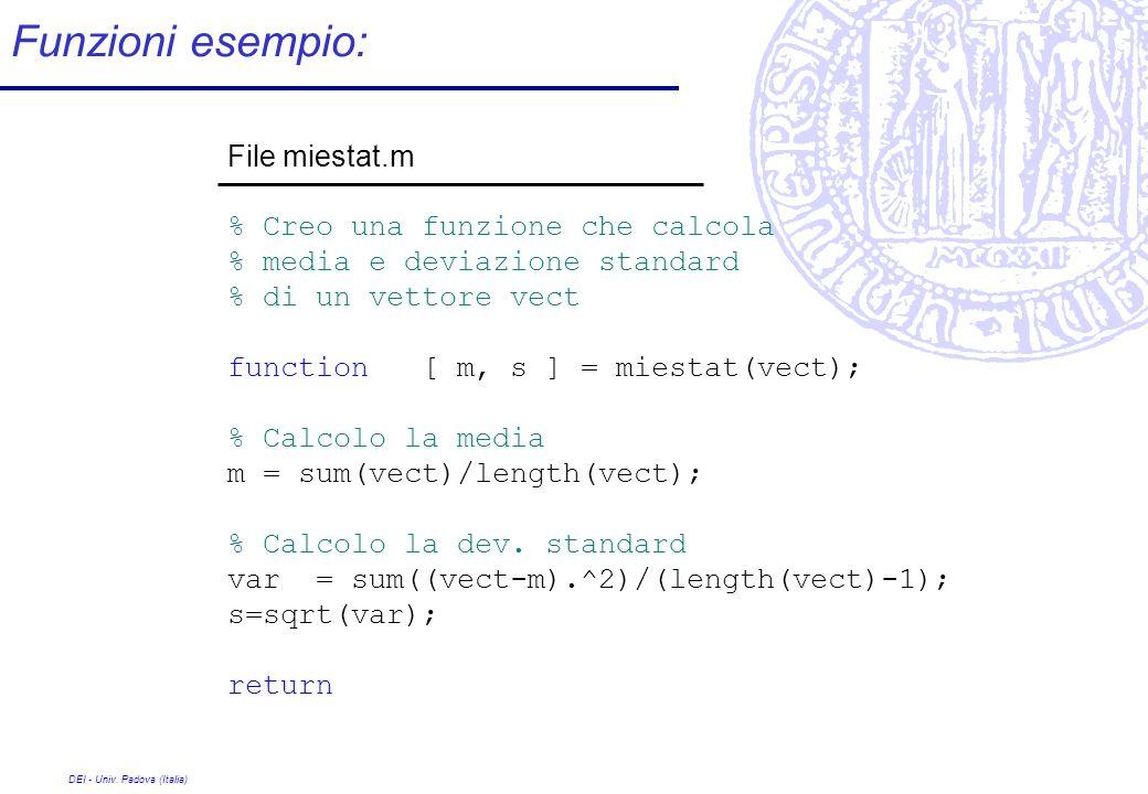 DEI - Univ. Padova (Italia) Funzioni esempio: File miestat.m % Creo una funzione che calcola % media e deviazione standard % di un vettore vect functi