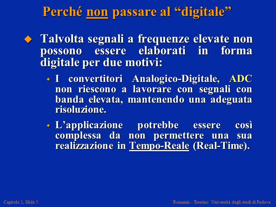 Romanin - Trestino Università degli studi di Padova Capitolo 1, Slide 5 Perché non passare al digitale Talvolta segnali a frequenze elevate non posson