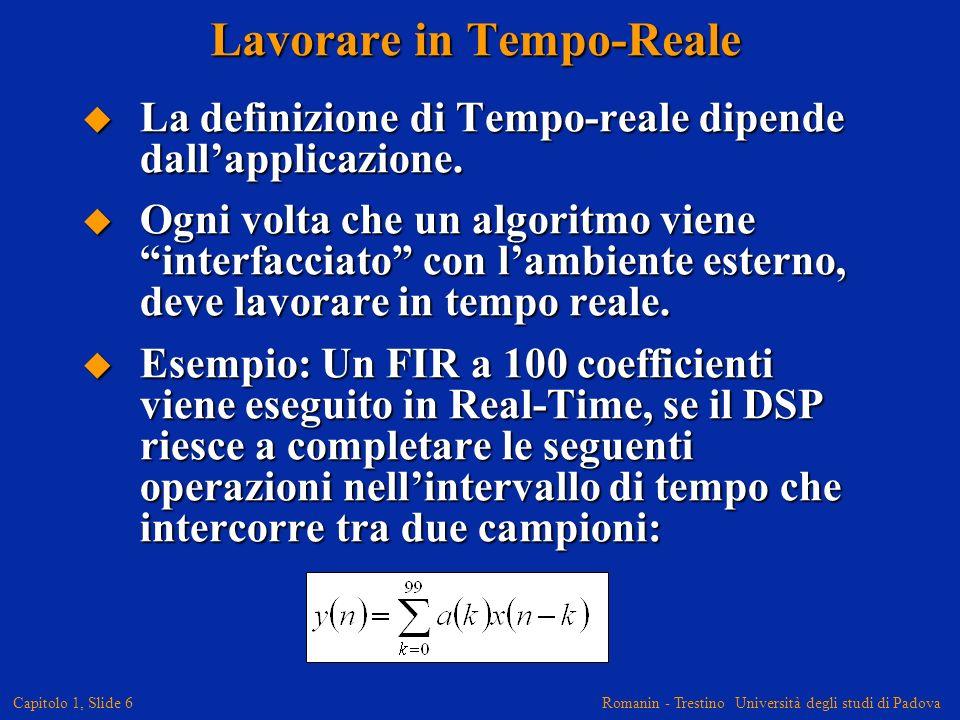 Romanin - Trestino Università degli studi di Padova Capitolo 1, Slide 6 La definizione di Tempo-reale dipende dallapplicazione. La definizione di Temp