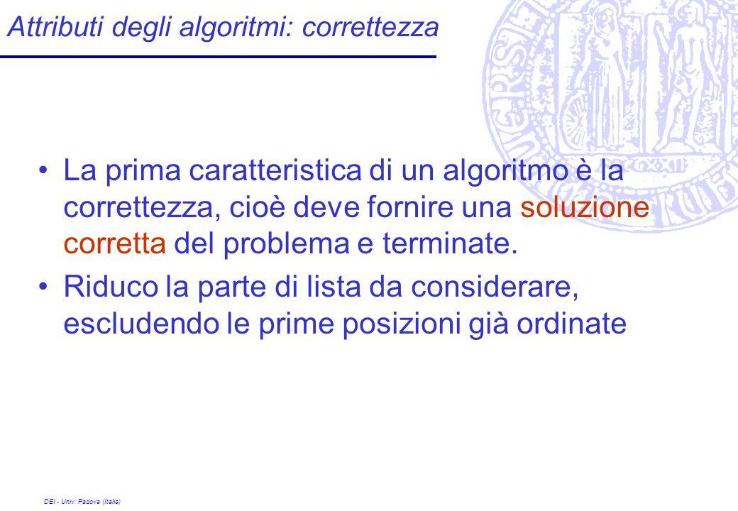 DEI - Univ. Padova (Italia) Attributi degli algoritmi: correttezza La prima caratteristica di un algoritmo è la correttezza, cioè deve fornire una sol