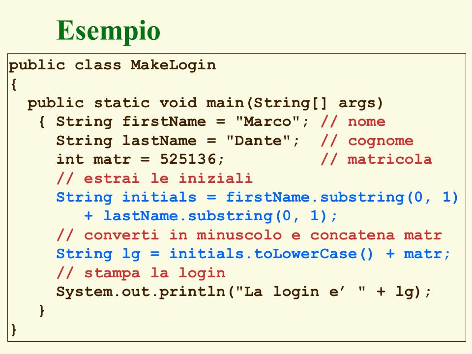 104 Esempio public class MakeLogin { public static void main(String[] args) { String firstName =