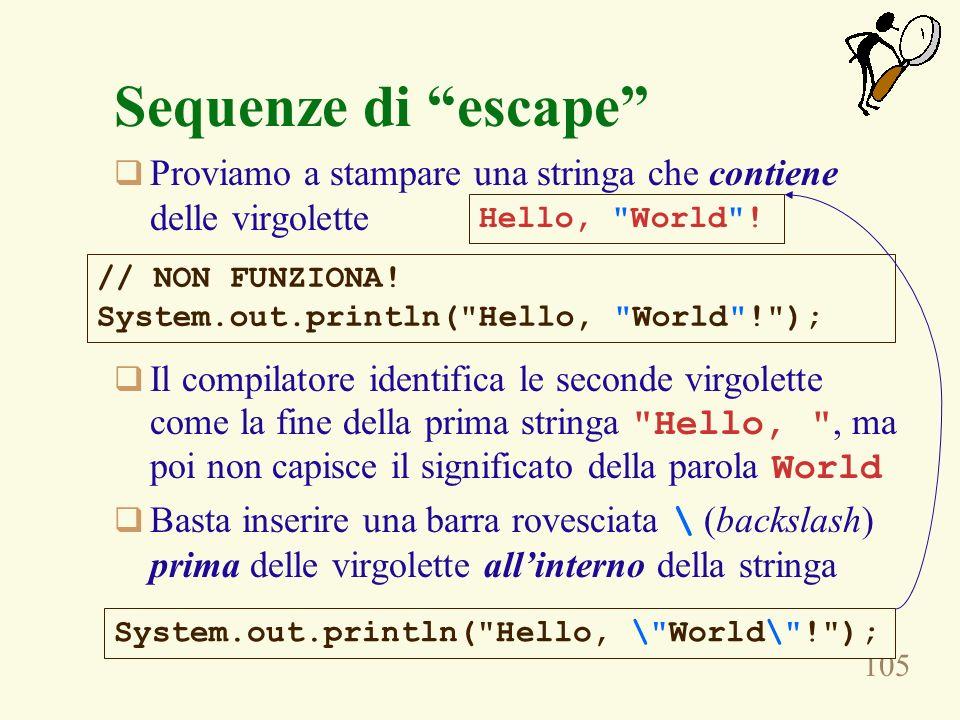 105 Sequenze di escape Proviamo a stampare una stringa che contiene delle virgolette Il compilatore identifica le seconde virgolette come la fine dell