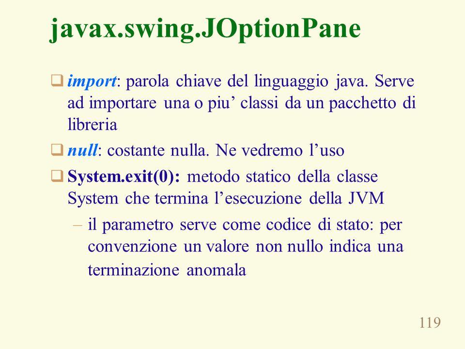 119 javax.swing.JOptionPane import: parola chiave del linguaggio java. Serve ad importare una o piu classi da un pacchetto di libreria null: costante