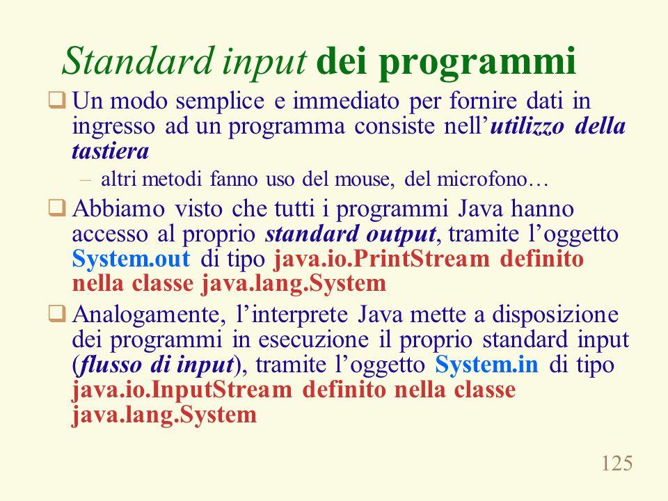 125 Standard input dei programmi Un modo semplice e immediato per fornire dati in ingresso ad un programma consiste nellutilizzo della tastiera –altri