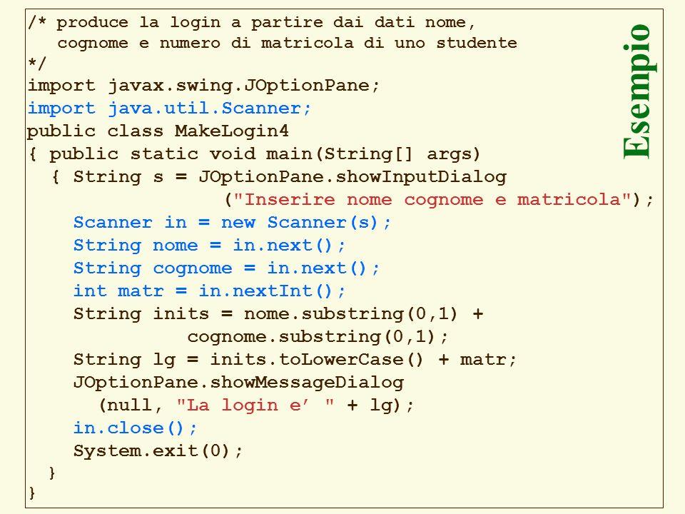 137 Esempio /* produce la login a partire dai dati nome, cognome e numero di matricola di uno studente */ import javax.swing.JOptionPane; import java.