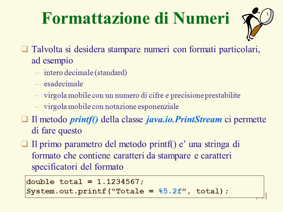 141 Formattazione di Numeri Talvolta si desidera stampare numeri con formati particolari, ad esempio –intero decimale (standard) –esadecimale –virgola