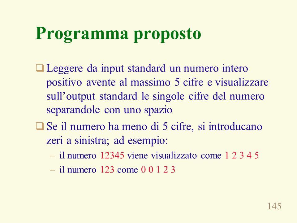 145 Programma proposto Leggere da input standard un numero intero positivo avente al massimo 5 cifre e visualizzare sulloutput standard le singole cif