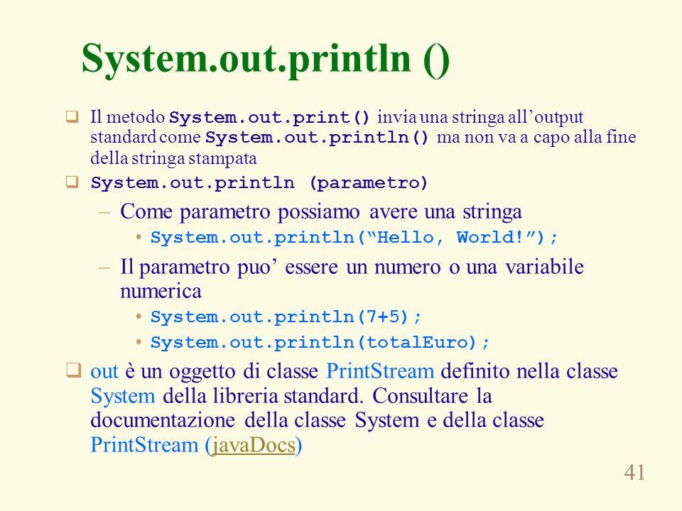 41 System.out.println () Il metodo System.out.print() invia una stringa alloutput standard come System.out.println() ma non va a capo alla fine della