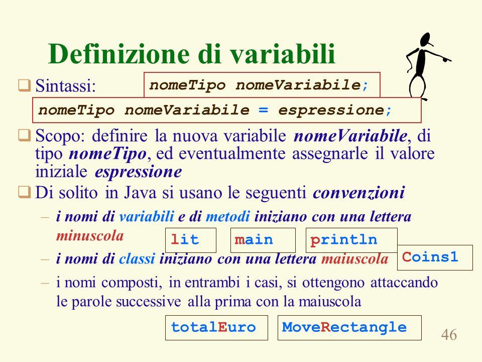 46 Definizione di variabili Sintassi: Scopo: definire la nuova variabile nomeVariabile, di tipo nomeTipo, ed eventualmente assegnarle il valore inizia