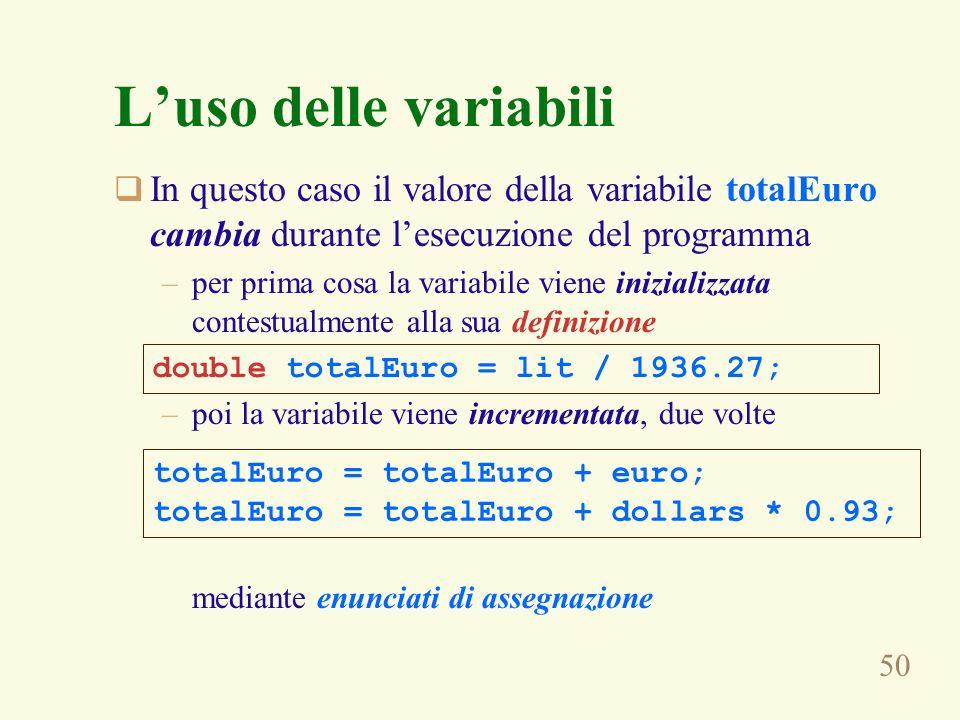 50 In questo caso il valore della variabile totalEuro cambia durante lesecuzione del programma –per prima cosa la variabile viene inizializzata contes