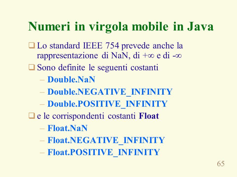65 Numeri in virgola mobile in Java Lo standard IEEE 754 prevede anche la rappresentazione di NaN, di + e di - Sono definite le seguenti costanti –Dou
