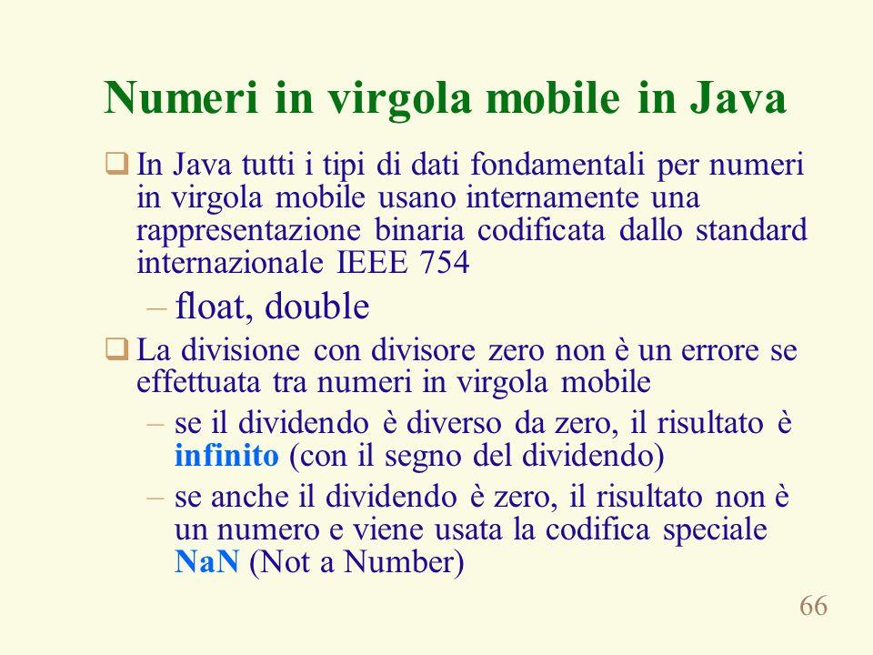 66 Numeri in virgola mobile in Java In Java tutti i tipi di dati fondamentali per numeri in virgola mobile usano internamente una rappresentazione bin