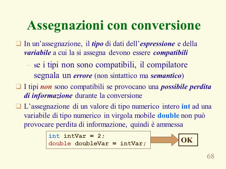 68 Assegnazioni con conversione In unassegnazione, il tipo di dati dellespressione e della variabile a cui la si assegna devono essere compatibili –s