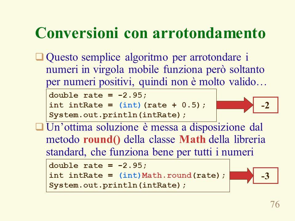 76 Conversioni con arrotondamento Questo semplice algoritmo per arrotondare i numeri in virgola mobile funziona però soltanto per numeri positivi, qui