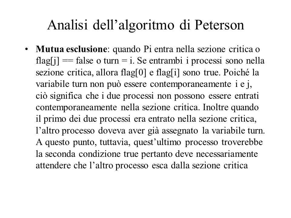 Analisi dellalgoritmo di Peterson Mutua esclusione: quando Pi entra nella sezione critica o flag[j] == false o turn = i. Se entrambi i processi sono n