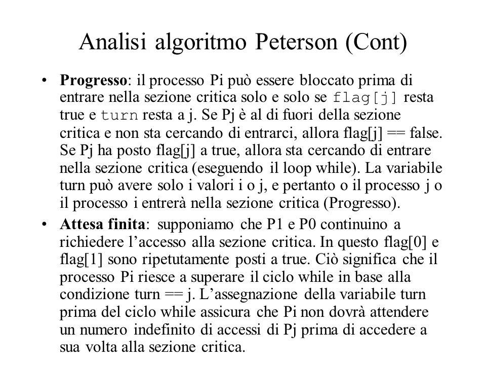 Analisi algoritmo Peterson (Cont) Progresso: il processo Pi può essere bloccato prima di entrare nella sezione critica solo e solo se flag[j] resta tr