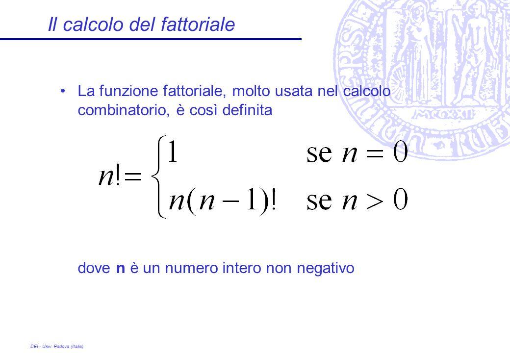 DEI - Univ. Padova (Italia) Il calcolo del fattoriale La funzione fattoriale, molto usata nel calcolo combinatorio, è così definita dove n è un numero