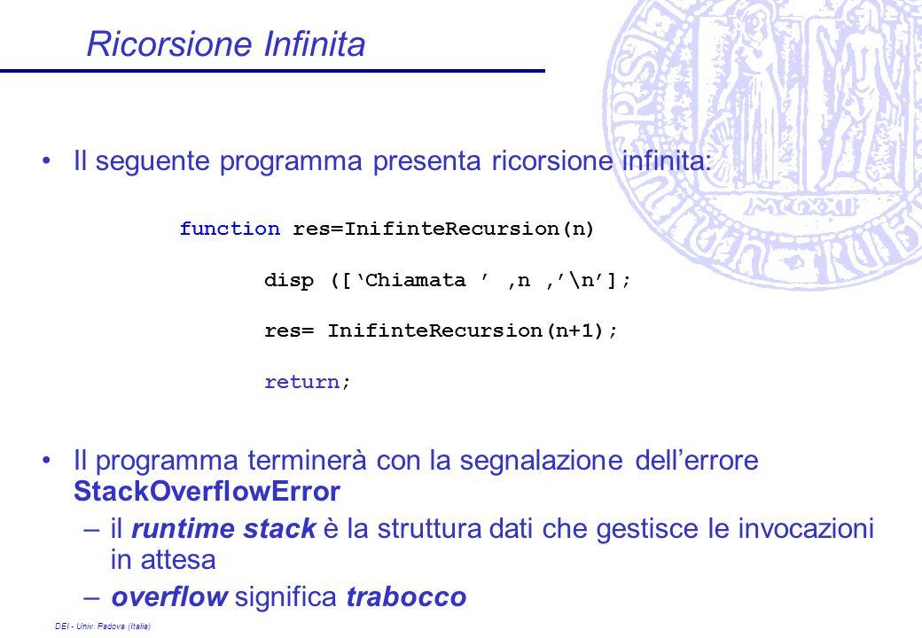 DEI - Univ. Padova (Italia) Ricorsione Infinita Il seguente programma presenta ricorsione infinita: Il programma terminerà con la segnalazione dellerr