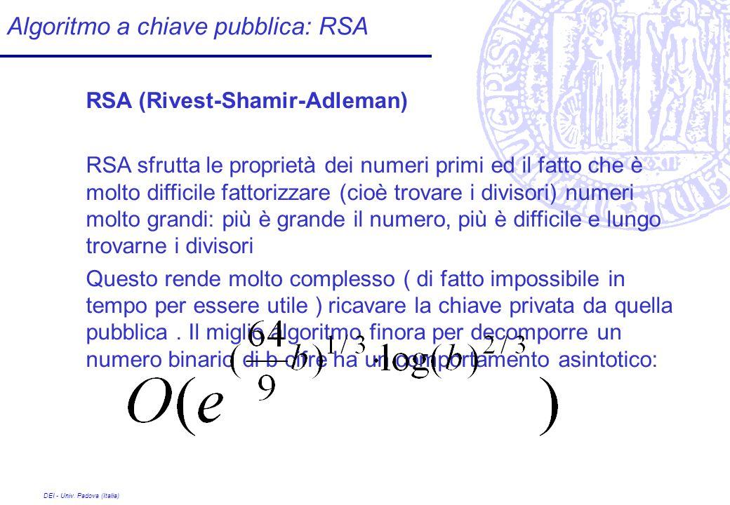 DEI - Univ. Padova (Italia) Algoritmo a chiave pubblica: RSA RSA (Rivest-Shamir-Adleman) RSA sfrutta le proprietà dei numeri primi ed il fatto che è m