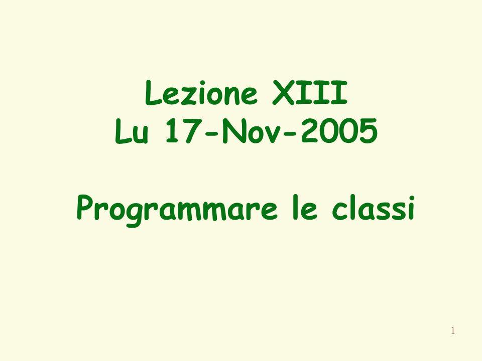 1 Lezione XIII Lu 17-Nov-2005 Programmare le classi